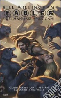 Fables. Lupi mannari americani libro di Willingham Bill - Hamilton Craig - Fern Jim