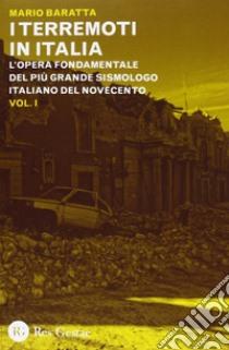 I terremoti in Italia. L'opera fondamentale del più grande sismologo italiano del Novecento libro di Baratta Mario