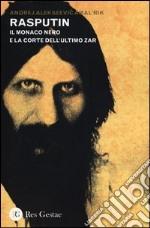 Rasputin. Il monaco nero e la corte dell'ultimo zar libro