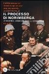 Il processo di Norimberga. Vol. 1: Le vicende, i documenti, le condanne libro