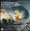 Storia mondiale dei conflitti navali. (1571-1944). Da Lepanto alla riconquista del pacifico libro