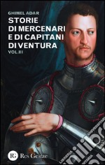 Storie di mercenari e di capitani di ventura. Vol. 3 libro