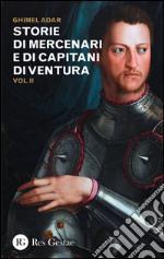 Storie di mercenari e di capitani di ventura. Vol. 2 libro