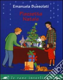 Piazzetta Natale libro di Bussolati Emanuela