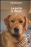 La porta di Merle. Lezioni da un cane libero pensatore libro