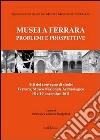 Musei a Ferrara. Problemi e prospettive. Atti del Convegno di studio (Ferrara, 18-19 novembre 2011) libro