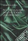 Piccolo galateo dello studente universitario libro