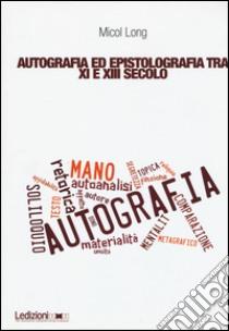 Autografia ed epistolografia tra XI e XIII secolo. Per un'analisi delle testimonianze sulla «scrittura di propria mano» libro di Long Micol