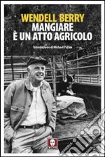Mangiare è un atto agricolo libro