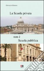 La scuola privata non è la scuola pubblica. Con CD-ROM