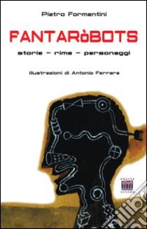 Fantaròbots libro di Formentini Pietro