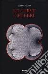 Le curve celebri. Invito alla storia della matematica attraverso le curve piane più affascinanti libro