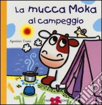 La mucca Moka al campeggio libro di Traini Agostino