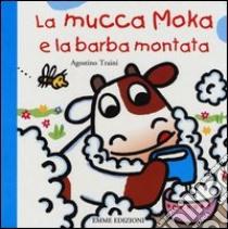 La mucca Moka e la barba montata libro di Traini Agostino