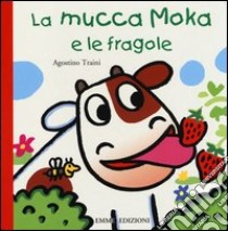 La mucca Moka e le fragole libro di Traini Agostino