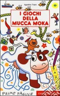 I giochi della mucca Moka libro di Traini Agostino