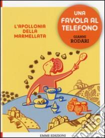 L'Apollonia della marmellata. Una favola al telefono libro di Rodari Gianni