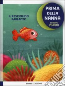Il pesciolino parlante. Prima della nanna libro di Piumini Roberto - Zito Francesco