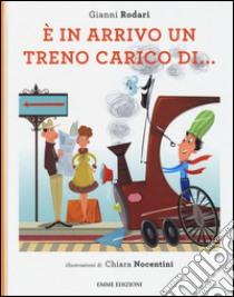 È in arrivo un treno carico di... libro di Rodari Gianni