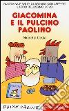 Giacomina e il pulcino Paolino. Ediz. illustrata libro