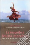 La magnifica felicità imperfetta libro