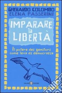 Imparare la libertà. Il potere dei genitori come leva di democrazia libro di Colombo Gherardo - Passerini Elena