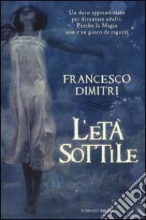 L'età sottile libro di Dimitri Francesco
