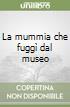La mummia che fugg� dal museo