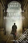 L'architettura segreta del mondo. Una nuova inchiesta per Ermanno Sensi, il commissario più tenebroso del giallo italiano libro