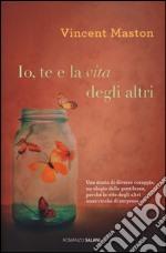 Io, te e la vita degli altri libro