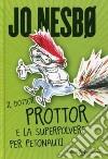 Il dottor Prottor e la superpolvere per petonauti libro