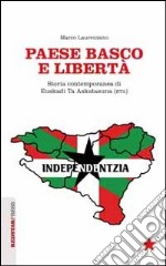 Paese basco e libert. Storia contemporanea di Euskadi Ta Askatasuna (ETA) libro di Laurenzano Marco