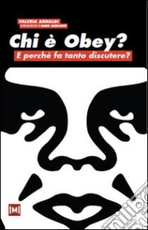 Chi è Obey? E perchè fa tanto discutere? libro di Arnaldi Valeria