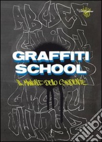 Graffiti School. Il manuale dello studente libro di Ganter Chris Jeroo