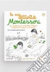 Le mie attività Montessori. Ediz. illustrata libro