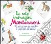 Le mie immagini Montessori. 150 carte a tema per arricchire il vocabolario del bambino e prepararlo alla lettura. Ediz. illustrata libro
