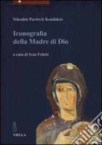 Iconografia della madre di Dio (1) libro di Kondakov Nikodim P.