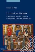 L'eccezione italiana. L'intellettuale laico nel Medioevo e l'origine del Rinascimento libro