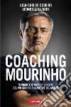 Coaching Mourinho. Tecniche e strategie vincenti del più grande allenatore del mondo libro