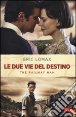 Le due vie del destino. The railway man libro