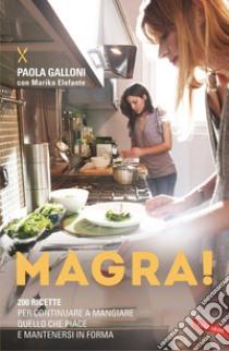 Magra! 200 ricette per continuare a mangiare quello che piace e mantenersi in forma libro di Galloni Paola - Elefante Marika