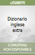 Dizionario inglese extra. Italiano-inglese, inglese-italiano