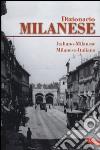 Dizionario milanese. Italiano-milanese, milanese-italiano libro