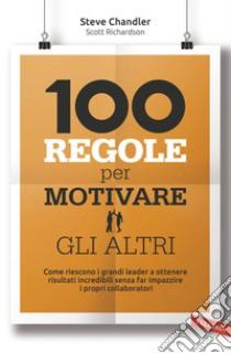 100 regole per motivare gli altri libro di Chandler Steve - Richardson Scott