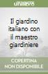 Il giardino italiano con il maestro giardiniere libro