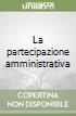 La partecipazione amministrativa