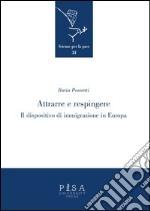 Attrarre e respingere. Il dispositivo di immigrazione in Europa libro