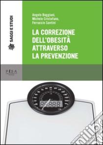 La correzione dell'obesità attraverso la prevenzione libro di Baggiani Angelo - Cristofaro Michele - Santini Ferruccio