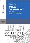Calcolo. Teoria ed esercizi. Vol. 1: Calcolo differenziale libro