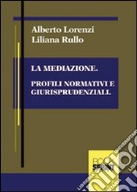 La mediazione. Profili normativi e giurisprudenziali libro di Lorenzi Alberto - Rullo Liliana